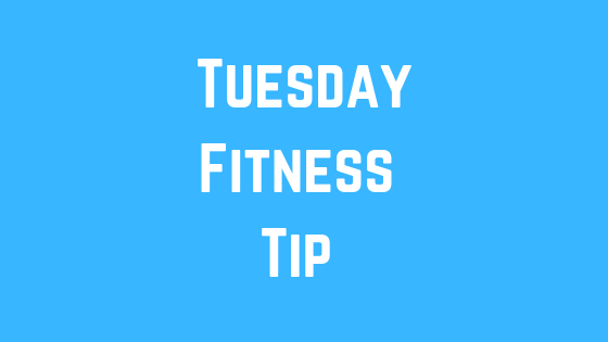 Tuesday Fitness Tip